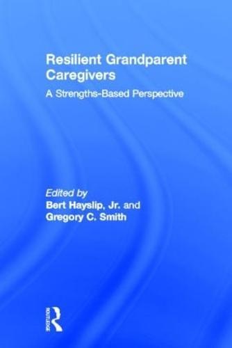 Resilient Grandparent Caregivers: A Strengths-Based Perspective (Hardback)