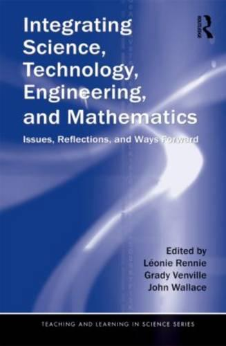 Integrating Science, Technology, Engineering, and Mathematics: Issues, Reflections, and Ways Forward - Teaching and Learning in Science Series (Paperback)