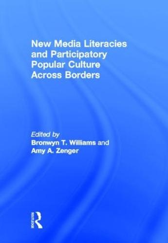 New Media Literacies and Participatory Popular Culture Across Borders (Hardback)