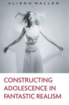 Constructing Adolescence in Fantastic Realism - Children's Literature and Culture (Paperback)