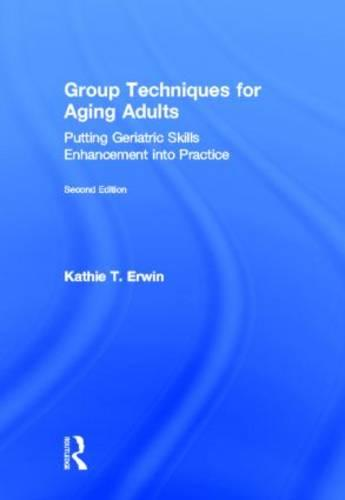 Group Techniques for Aging Adults: Putting Geriatric Skills Enhancement into Practice (Hardback)