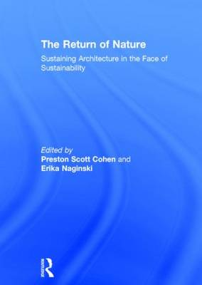 The Return of Nature: Sustaining Architecture in the Face of Sustainability (Hardback)