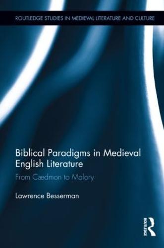 Biblical Paradigms in Medieval English Literature: From Caedmon to Malory (Hardback)
