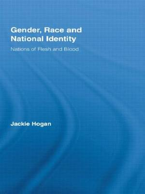 Gender, Race and National Identity: Nations of Flesh and Blood - Routledge Research in Gender and Society (Paperback)
