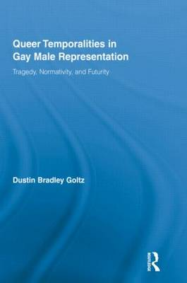 Queer Temporalities in Gay Male Representation: Tragedy, Normativity, and Futurity (Paperback)