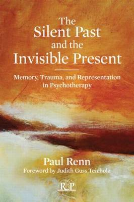 The Silent Past and the Invisible Present: Memory, Trauma, and Representation in Psychotherapy - Relational Perspectives Book Series (Paperback)