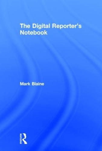 The Digital Reporter's Notebook (Hardback)