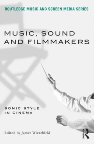 Music, Sound and Filmmakers: Sonic Style in Cinema (Paperback)
