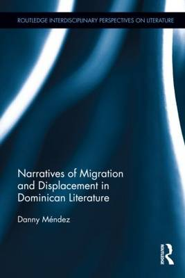 Narratives of Migration and Displacement in Dominican Literature - Routledge Interdisciplinary Perspectives on Literature (Hardback)