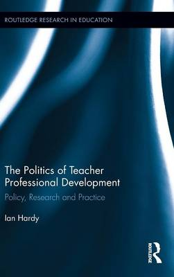 The Politics of Teacher Professional Development: Policy, Research and Practice (Hardback)