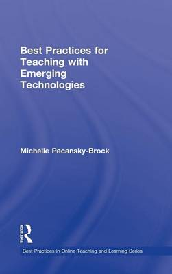 Best Practices for Teaching with Emerging Technologies - Best Practices in Online Teaching and Learning (Hardback)
