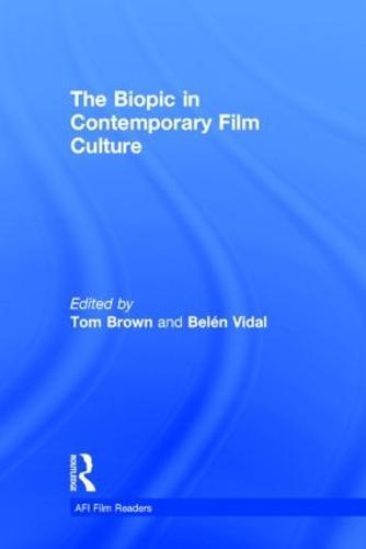The Biopic in Contemporary Film Culture - AFI Film Readers (Hardback)