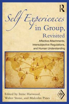 Self Experiences in Group, Revisited: Affective Attachments, Intersubjective Regulations, and Human Understanding - Psychoanalytic Inquiry Book Series (Paperback)