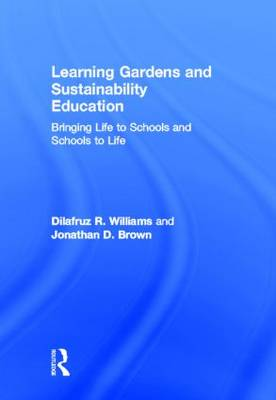 Learning Gardens and Sustainability Education: Bringing Life to Schools and Schools to Life (Hardback)