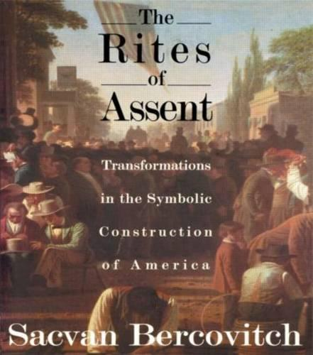 The Rites of Assent: Transformations in the Symbolic Construction of America (Paperback)