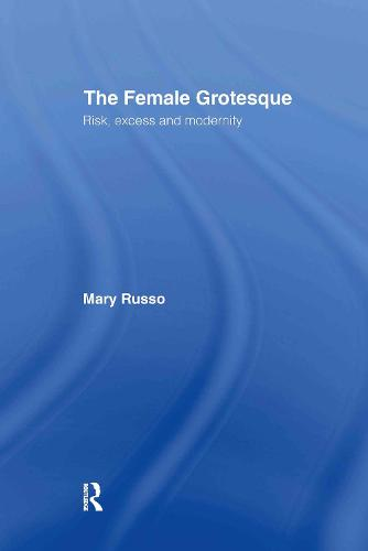 The Female Grotesque: Risk, Excess and Modernity (Hardback)