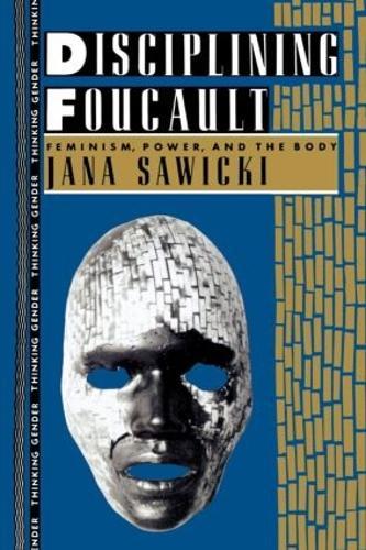 Disciplining Foucault: Feminism, Power, and the Body - Thinking Gender (Paperback)