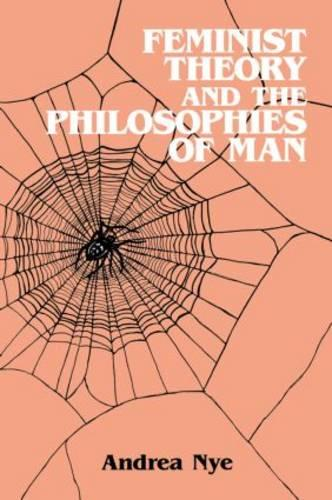 Feminist Theory and the Philosophies of Man (Paperback)