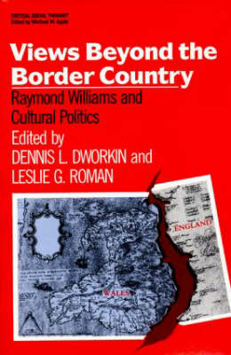 Views Beyond the Border Country: Raymond Williams and Cultural Politics - Critical Social Thought (Paperback)