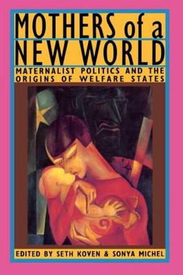 Mothers of a New World: Maternalist Politics and the Origins of Welfare States (Paperback)