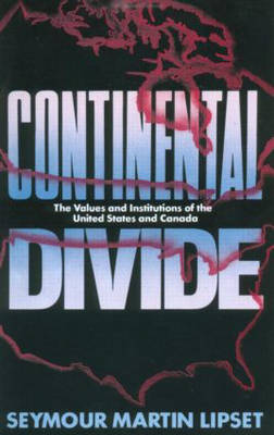 Continental Divide: The Values and Institutions of the United States and Canada (Paperback)