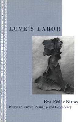 Love's Labor: Essays on Women, Equality and Dependency (Paperback)