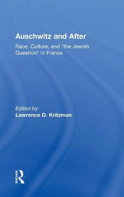 """Auschwitz and After: Race, Culture, and """"the Jewish Question"""" in France (Hardback)"""