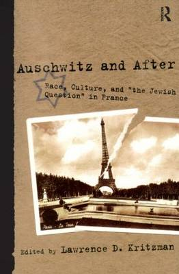 "Auschwitz and After: Race, Culture, and ""the Jewish Question"" in France (Paperback)"