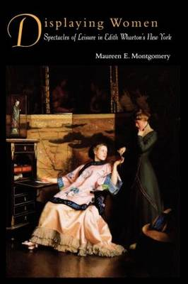 Displaying Women: Spectacles of Leisure in Edith Wharton's New York (Paperback)