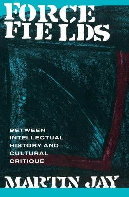 Force Fields: Between Intellectual History and Cultural Critique (Paperback)