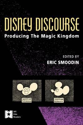 Disney Discourse: Producing the Magic Kingdom - AFI Film Readers (Paperback)