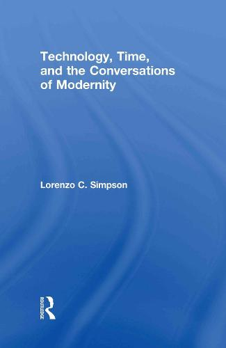 Technology, Time, and the Conversations of Modernity (Hardback)
