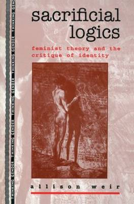 Sacrificial Logics: Feminist Theory and the Critique of Identity - Thinking Gender (Paperback)