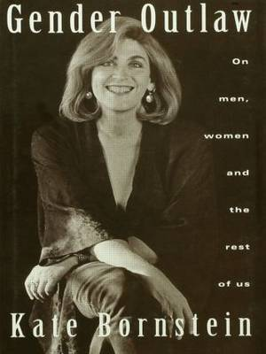 Gender Outlaw: On Men, Women and the Rest of Us (Hardback)
