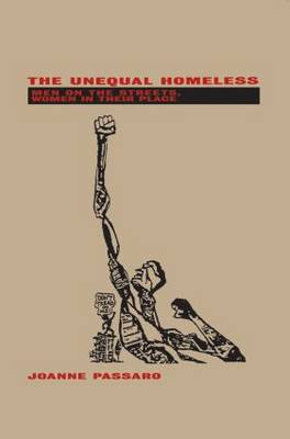 The Unequal Homeless: Men on the Streets, Women in their Place (Paperback)