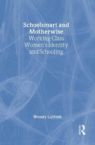 School-smart and Mother-wise: Working-Class Women's Identity and Schooling - Perspectives on Gender (Hardback)