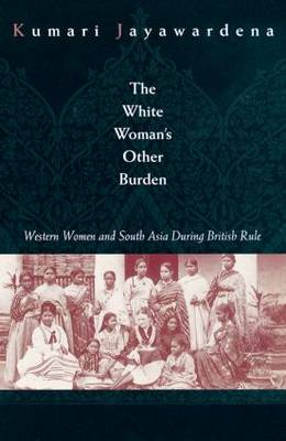 The White Woman's Other Burden: Western Women and South Asia During British Rule (Paperback)