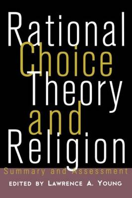 Rational Choice Theory and Religion: Summary and Assessment (Paperback)