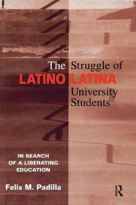 The Struggle of Latino/Latina University Students: In Search of a Liberating Education (Paperback)