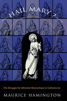 Hail Mary?: The Struggle for Ultimate Womanhood in (Paperback)