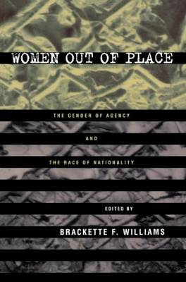 Women Out of Place: The Gender of Agency, the Race of Nationality (Paperback)