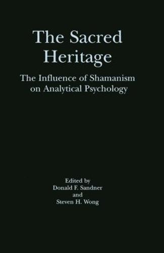 The Sacred Heritage: The Influence of Shamanism on Analytical Psychology (Hardback)