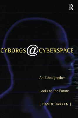 Cyborgs@Cyberspace?: An Ethnographer Looks to the Future (Paperback)