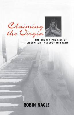 Claiming the Virgin: The Broken Promise of Liberation Theology in Brazil (Paperback)