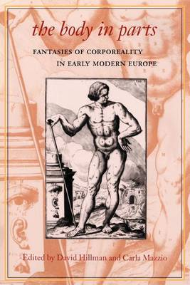 The Body in Parts: Fantasies of Corporeality in Early Modern Europe (Paperback)