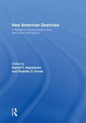 New American Destinies: A Reader in Contemporary Asian and Latino Immigration (Hardback)