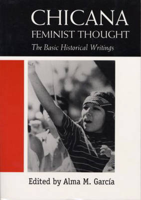 Chicana Feminist Thought: The Basic Historical Writings (Paperback)