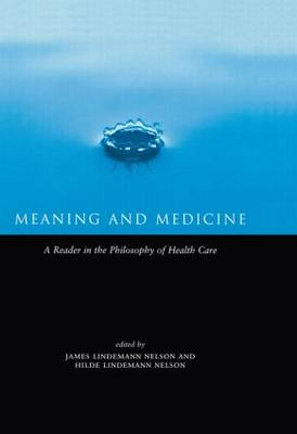 Meaning and Medicine: A Reader in the Philosophy of Health Care - Reflective Bioethics (Hardback)
