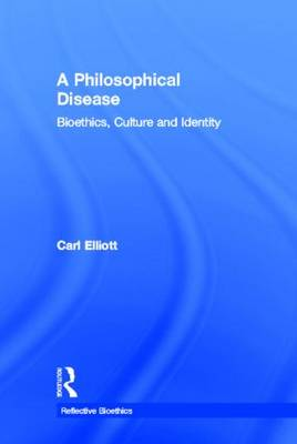 A Philosophical Disease: Bioethics, Culture, and Identity - Reflective Bioethics (Hardback)