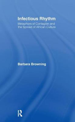 Infectious Rhythm: Metaphors of Contagion and the Spread of African Culture (Hardback)